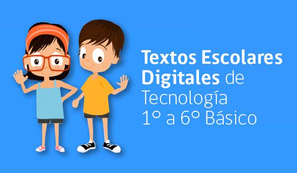 textos escolares digitales de tecnología, 1° a 6° básico
